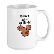 I kissed a squirrel... Mug