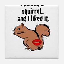 I kissed a squirrel... Tile Coaster