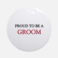Proud to be a Groom Ornament (Round)
