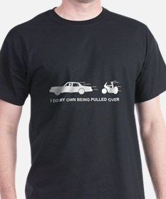 I Do My Own Being Pulled Over - T-Shirt
