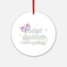 Rachel Maddow Refreshing Ornament (Round)