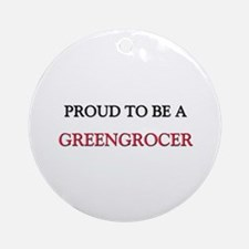 Proud to be a Greengrocer Ornament (Round)