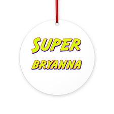 Super bryanna Ornament (Round)