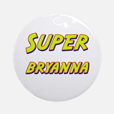 Super bryanna Ornament (Round)