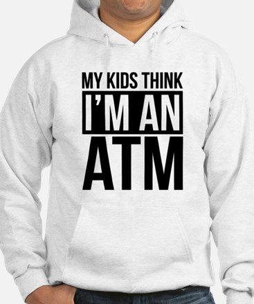 MY KIDS THINK IM AN ATM Sweatshirt