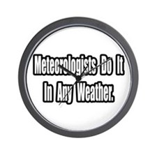 """""""Meteorologists..Any Weather"""" Wall Clock"""