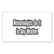 """""""Meteorologists..Any Weather"""" Rectangle Decal"""