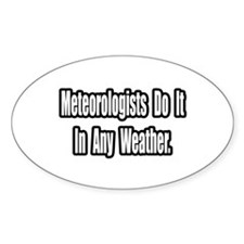 """Meteorologists..Any Weather"" Oval Decal"