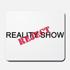 Reality Show Reject Mousepad