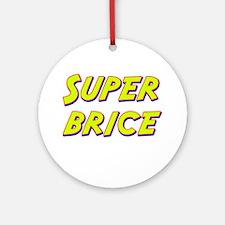 Super brice Ornament (Round)