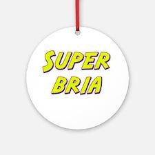 Super bria Ornament (Round)