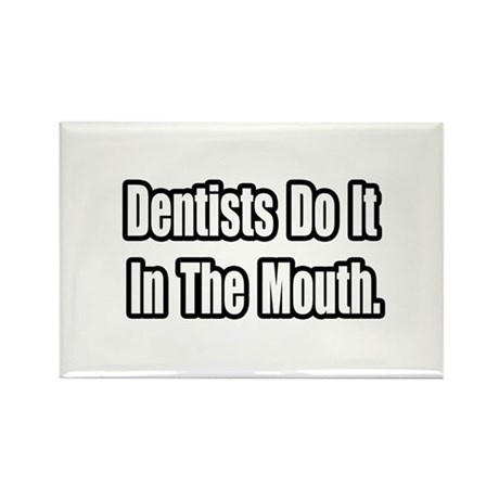 """""""Dentists...In The Mouth"""" Rectangle Magnet (10 pac"""