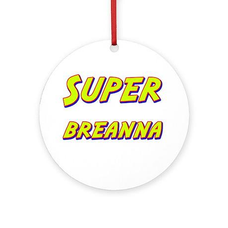 Super breanna Ornament (Round)