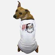 SANTA WHERE MY HOs AT? Dog T-Shirt