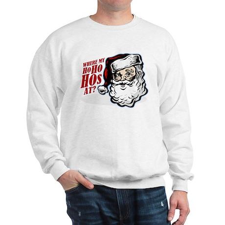SANTA WHERE MY HOs AT? Sweatshirt