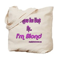 You Want Me I'm Blond Tote Bag