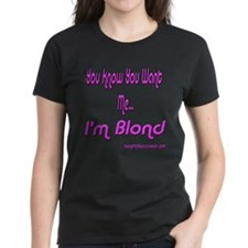 You Want Me I'm Blond Tee