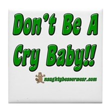 Don't Be A Cry Baby Tile Coaster