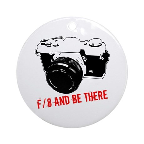 f/8 and be there Ornament (Round)