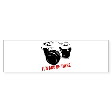f/8 and be there Bumper Sticker