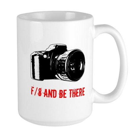 f/8 and be there Large Mug