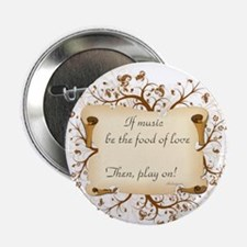 "If music be food of love 2.25"" Button"