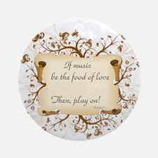 If music be food of love Ornament (Round)