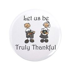 """Let us be truly thankful 3.5"""" Button"""