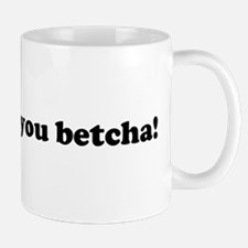 You Betcha! Mugs Mug