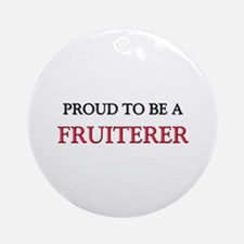 Proud to be a Fruiterer Ornament (Round)