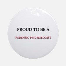 Proud to be a Forensic Psychologist Ornament (Roun