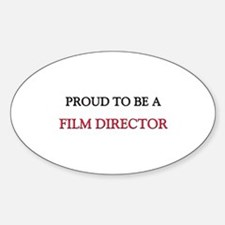 Proud to be a Film Director Oval Decal