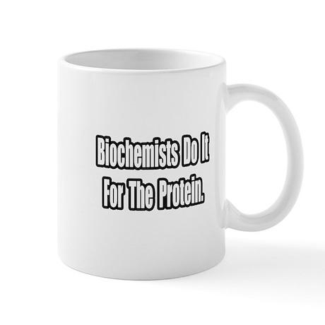 """Biochemists...Protein"" Mug"