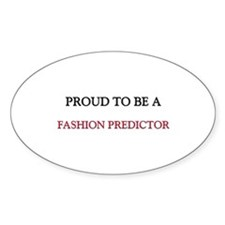Proud to be a Fashion Predictor Oval Sticker
