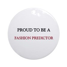 Proud to be a Fashion Predictor Ornament (Round)