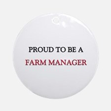 Proud to be a Farm Manager Ornament (Round)