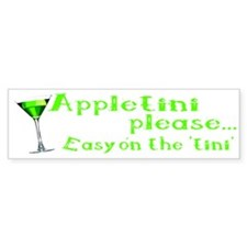 Appletini please... easy on the 'tini' Bumper Sticker