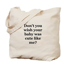 Don't you wish your baby was Tote Bag