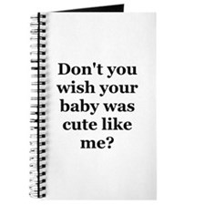 Don't you wish your baby was Journal