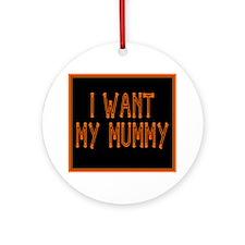 I Want My Mummy Keepsake (Round)