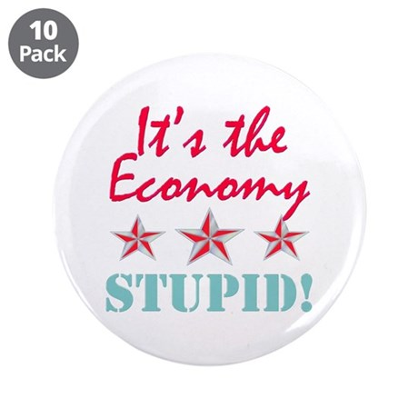 """It's the Economy Stupid 3.5"""" Button (10 pack)"""