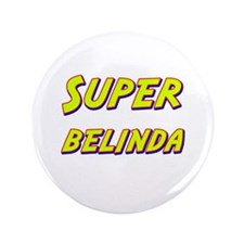 "Super belinda 3.5"" Button"