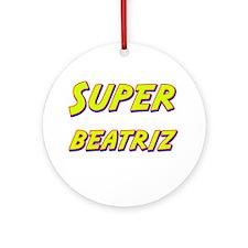Super beatriz Ornament (Round)