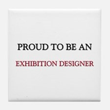 Proud To Be A EXHIBITION DESIGNER Tile Coaster