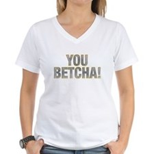 You Betcha! Shirt