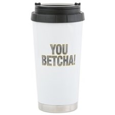 You Betcha! Travel Mug