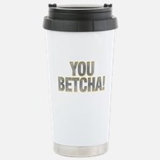 You Betcha! Travel Mug