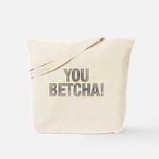 You Betcha! Tote Bag