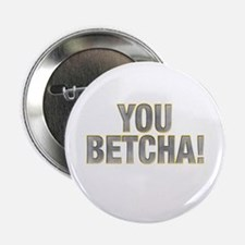 """You Betcha! 2.25"""" Button"""
