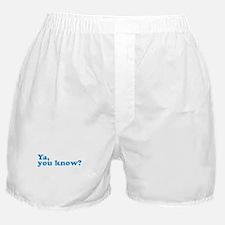 Ya, You Know? Boxer Shorts